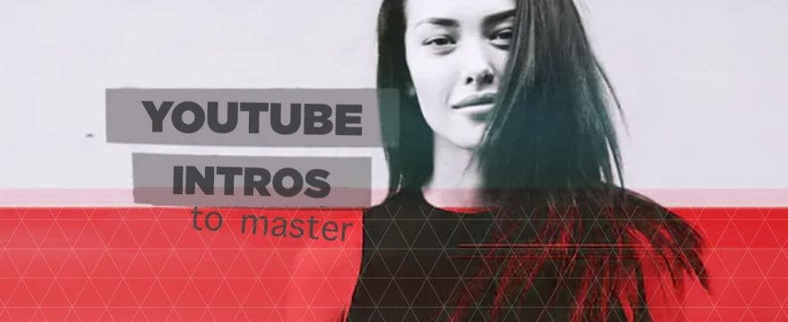 YouTuber Intros: The First 3 You Should Master